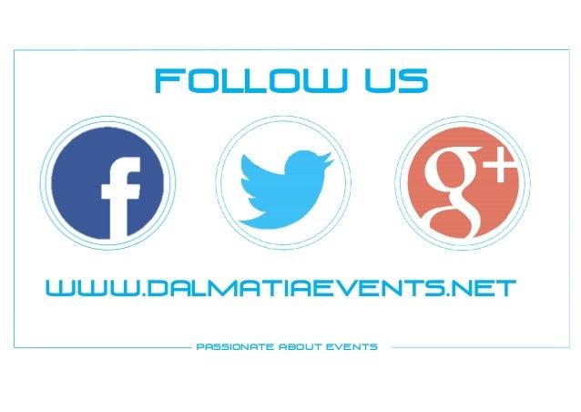PASSIONATE ABOUT EVENTS FOLLOW US www.dalmatiaevents.net