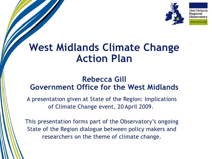 West Midlands Climate Change           Action Plan              Rebecca Gill  Government Office for the West Midlands A pr...