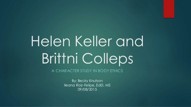 Becky knutson helen keller body ethics helen keller and brittni colleps a character study in body ethics by becky knutson ileana altavistaventures Image collections