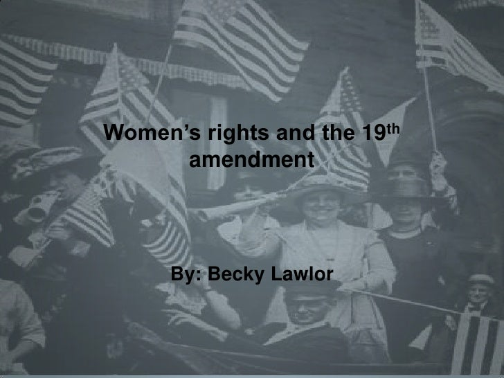 Women's rights and the 19th amendment<br />By: Becky Lawlor<br />