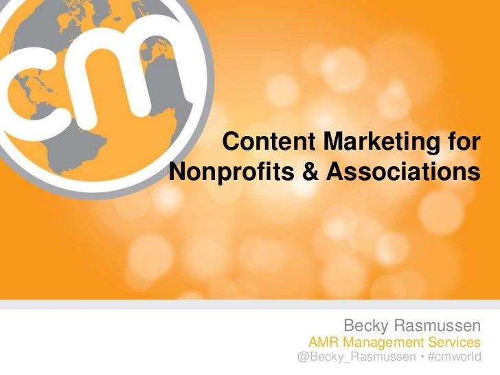 Content Marketing forNonprofits & Associations                 Becky Rasmussen           AMR Management Services          ...