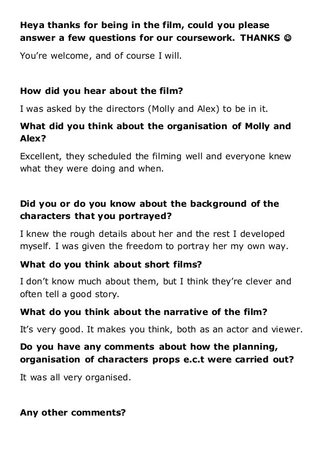 Heya thanks for being in the film, could you please answer a few questions for our coursework. THANKS  You're welcome, an...