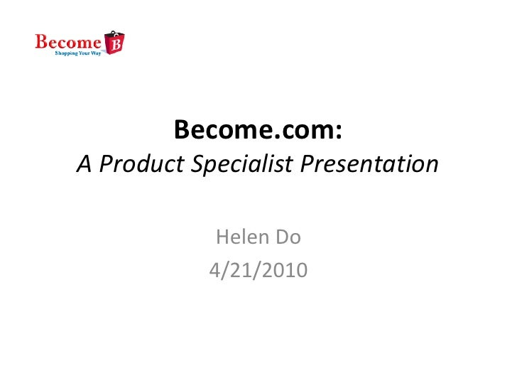 Become.com: A Product Specialist Presentation               Helen Do             4/21/2010