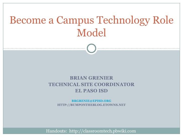 BRIAN GRENIER TECHNICAL SITE COORDINATOR EL PASO ISD [email_address] HTTP://BUMPONTHEBLOG.ETOWNS.NET Become a Campus Techn...