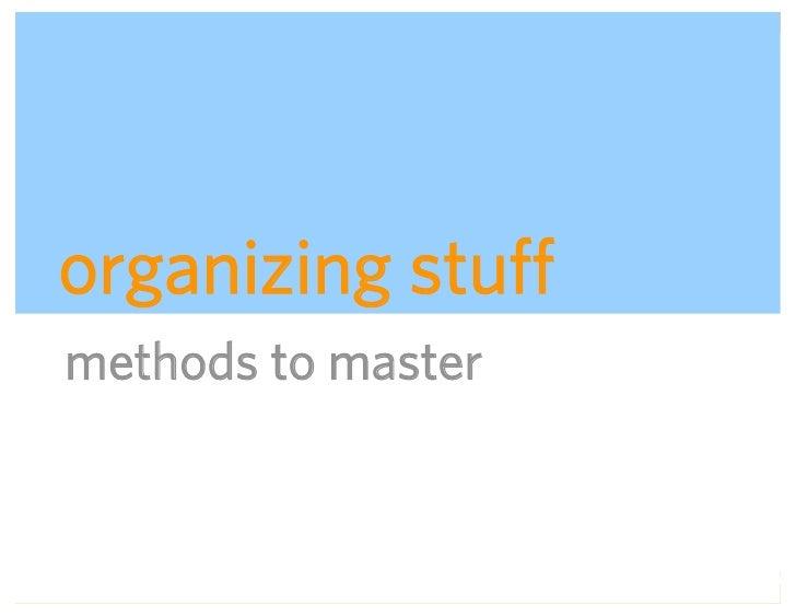 organizing stuff methods to master                        ADAPTIVE PATH   UX WEEK 2008   August 12, 2008   24