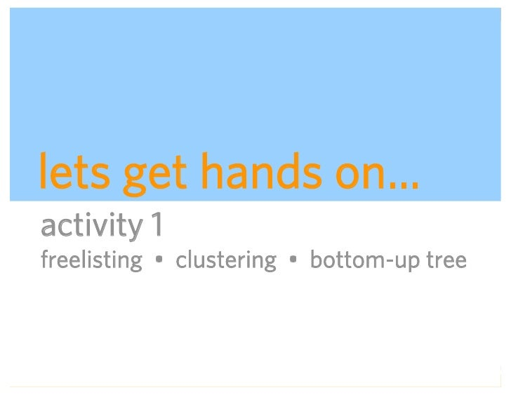 lets get hands on… activity 1 freelisting • clustering • bottom-up tree                              ADAPTIVE PATH   UX WE...