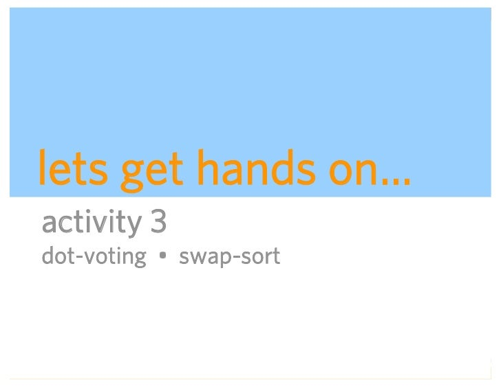 lets get hands on… activity 3 dot-voting • swap-sort                             ADAPTIVE PATH   UX WEEK 2008   August 12,...