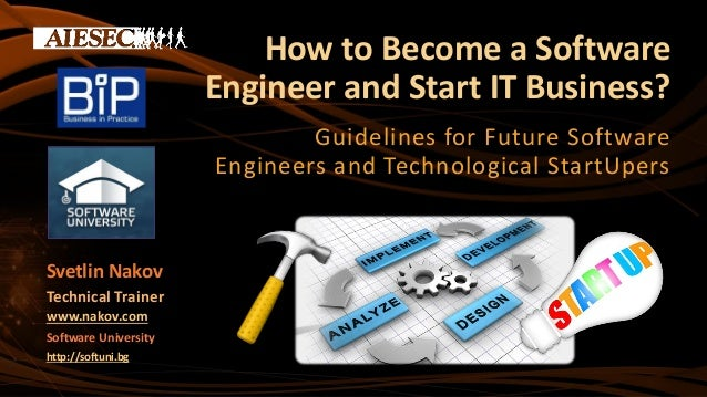 How to Become a Software Engineer and Start IT Business? Guidelines for Future Software Engineers and Technological StartU...