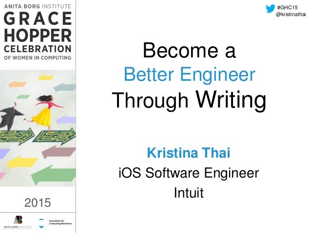 2015 Become a Better Engineer Through Writing Kristina Thai iOS Software Engineer Intuit #GHC15 2015 @kristinathai