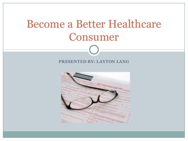 Become a Better Healthcare Consumer PRESENTED BY: LAYTON LANG