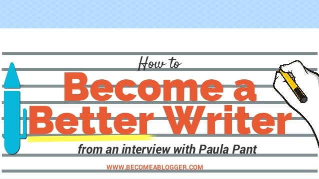 Become a Better Writer WWW.BECOMEABLOGGER.COM How to from an interview with Paula Pant
