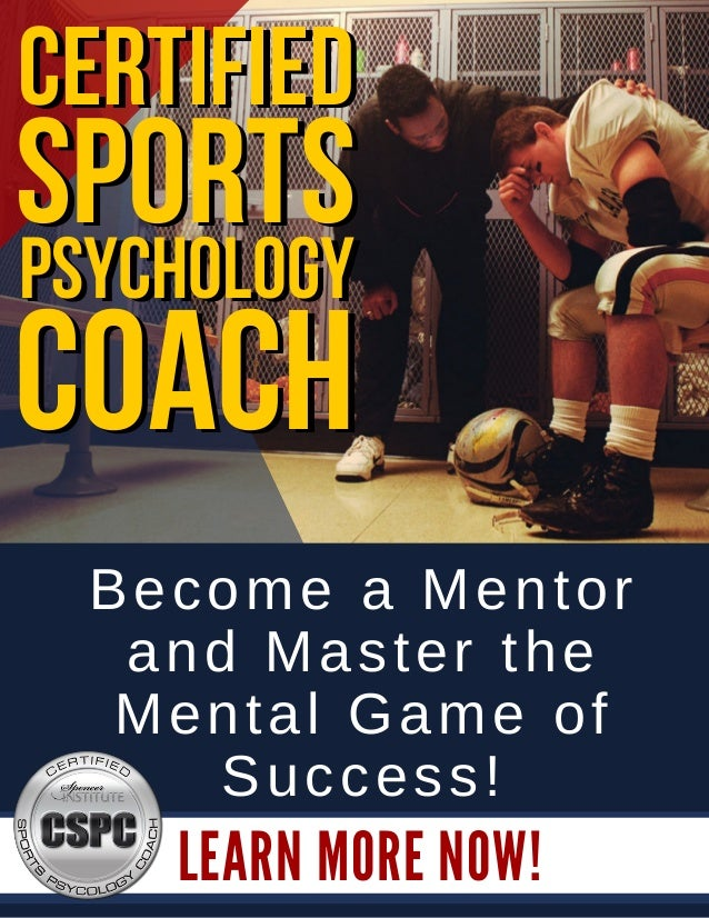 LEARN MORE NOW! Become a Mentor and Master the Mental Game of Success! psychology sports certified coach psychology sports...