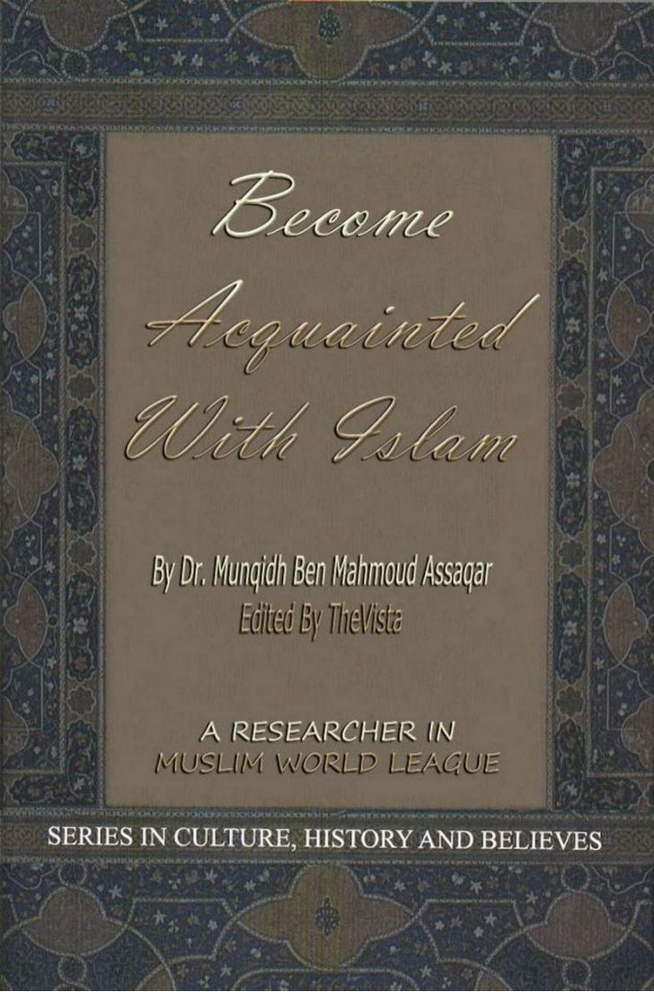 MUSLIM WORLD LEAGUE    BECOME ACQUAINTED WITH                  ISLAM        Dr. Munqidh Ben Mahmoud Assaqar              A...