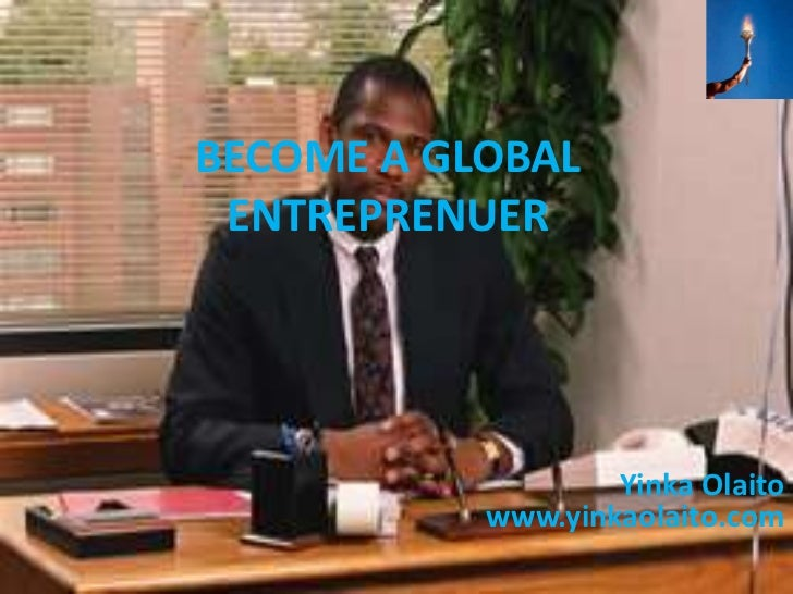 BECOME A GLOBAL ENTREPRENUER                   Yinka Olaito           www.yinkaolaito.com