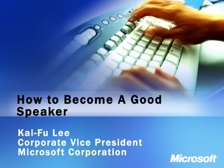 How to Become A Good Speaker Kai-Fu Lee Corporate Vice President Microsoft Corporation