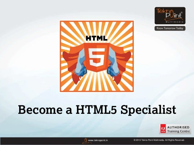 Become a HTML5 Specialist           www.teknopoint.in   © 2013 Tekno Point Multimedia. All Rights Reserved.