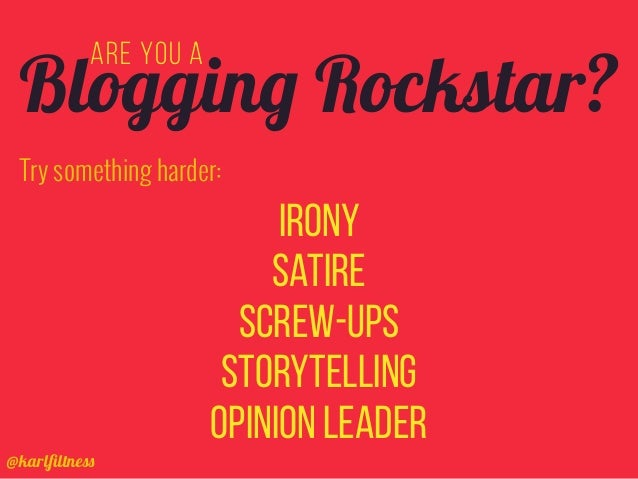 @karlfiltness Are you a Irony Satire Screw-ups Storytelling Opinion leader Blogging Rockstar? Try something harder: