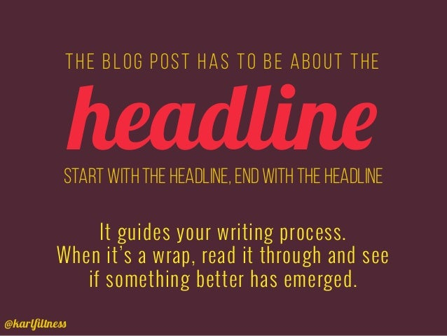 The blog post has to be about the It guides your writing process. When it's a wrap, read it through and see if something b...