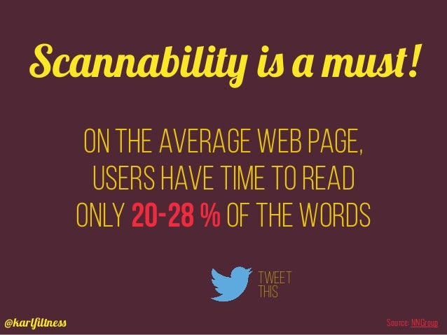 @karlfiltness On the average Web page, users have time to read only 20-28 % of the words Scannability is a must! Tweet this...