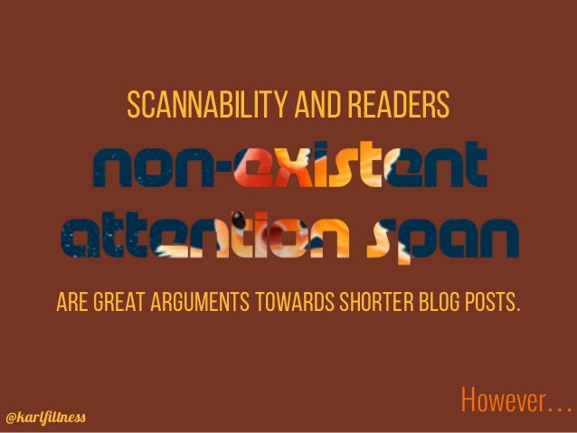@karlfiltness Scannability and readers are great arguments towards shorter blog posts. However…