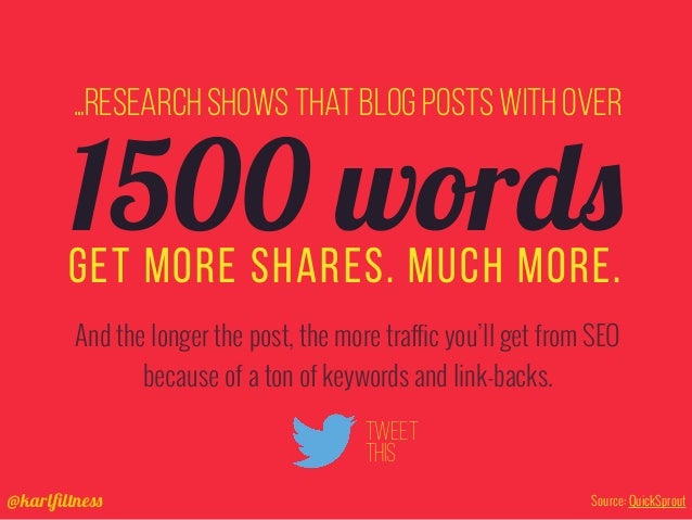 @karlfiltness …research shows that blog posts with over get more shares. Much more. And the longer the post, the more traff...