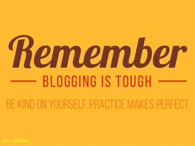 @karlfiltness Be kind on yourself. Practice makes perfect blogging is tough Remember