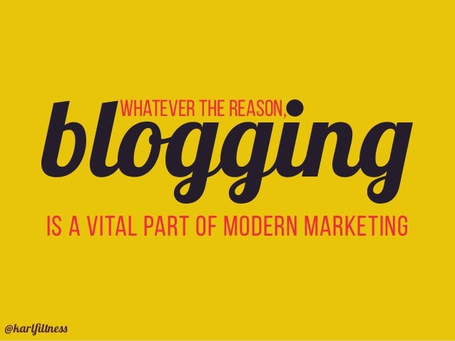 Whatever the reason, blogging is a vital part of modern marketing @karlfiltness