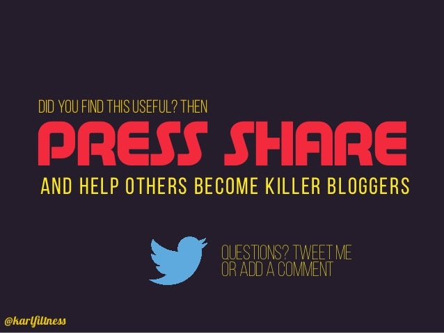 @karlfiltness DID YOU FIND THIS USEFUL? THEN AND HELP OTHERS BECOME KILLER BLOGGERS PRESS SHARE questions?TweetMe oraddacom...