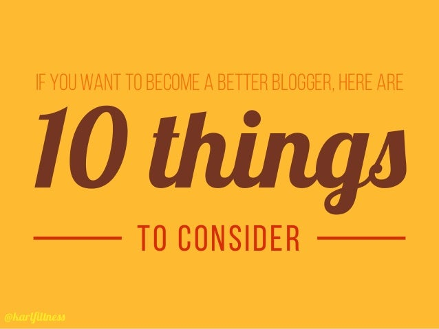 @karlfiltness IF YOU WANT TO BECOME A BETTER BLOGGER, HERE ARE TO CONSIDER 10 things