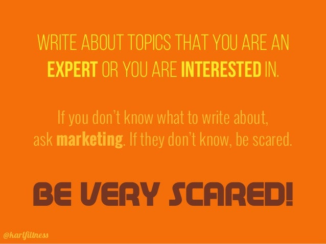 @karlfiltness Write about topics that you are an expert oR you are interested in. If you don't know what to write about, as...