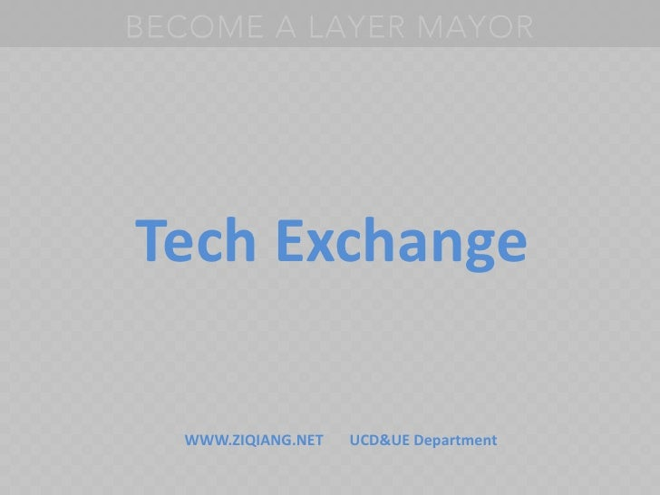 Tech Exchange<br />WWW.ZIQIANG.NET       UCD&UE Department<br />
