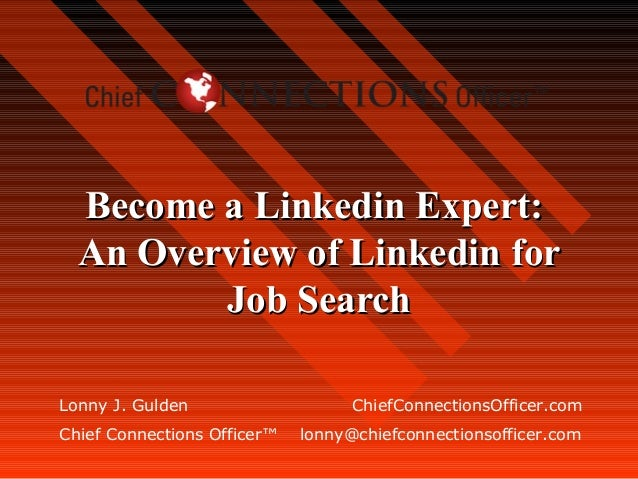 Become a Linkedin Expert:  An Overview of Linkedin for         Job SearchLonny J. Gulden                    ChiefConnectio...