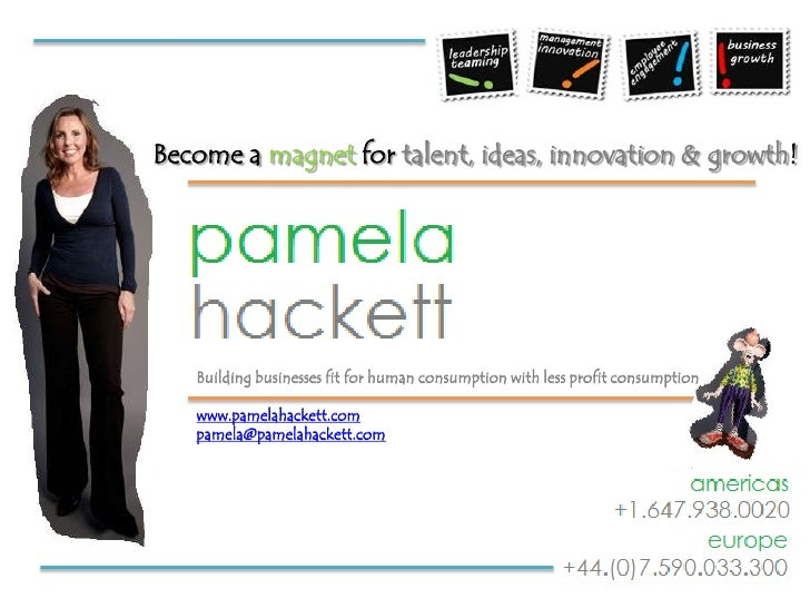 Become a magnet fortalent, ideas, innovation & growth!<br />Building businesses fit for human consumption with less profit...
