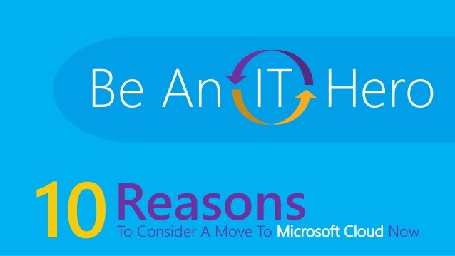 10To Consider A Move To Microsoft Cloud Now Reasons Be An IT Hero