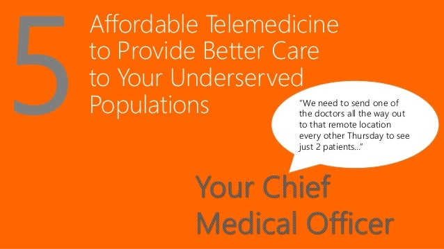 """Affordable Telemedicine to Provide Better Care to Your Underserved Populations """"We need to send one of the doctors all the..."""