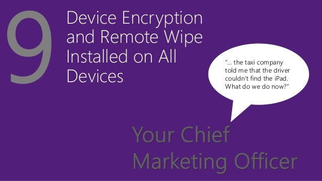 """Device Encryption and Remote Wipe Installed on All Devices """"… the taxi company told me that the driver couldn't find the i..."""