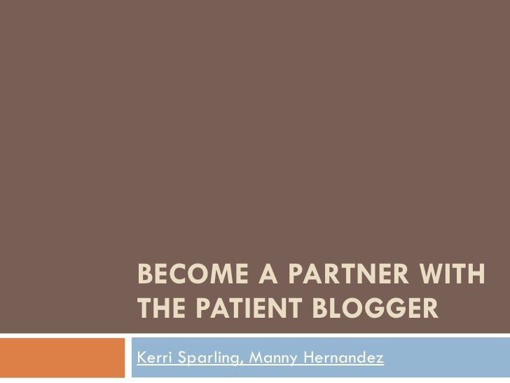 BECOME A PARTNER WITH THE PATIENT BLOGGER Kerri Sparling, Manny Hernandez