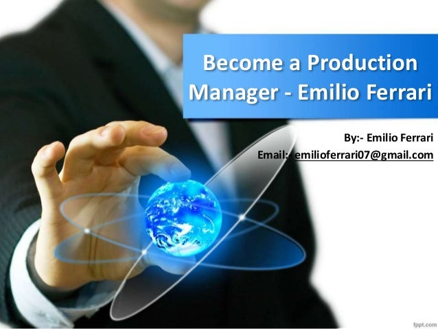 become a production manager emilio ferrari by emilio ferrari email emilioferrari07