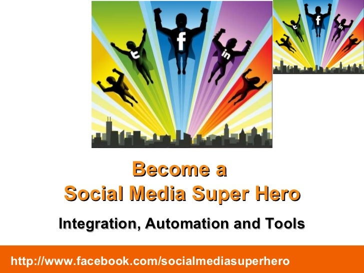 Become a  Social Media Super Hero Integration, Automation and Tools http://www.facebook.com/socialmediasuperhero