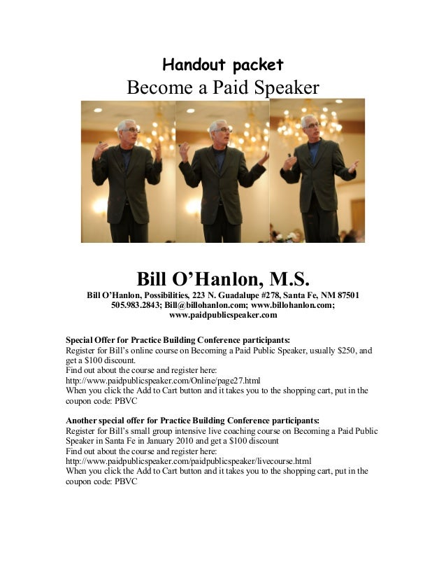 Handout packet Become a Paid Speaker Bill O'Hanlon, M.S. Bill O'Hanlon, Possibilities, 223 N. Guadalupe #278, Santa Fe, NM...