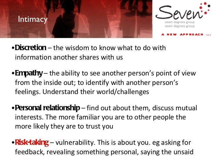 a new approach ... Intimacy  • Discretion  – the wisdom to know what to do with information another shares with us • Empat...