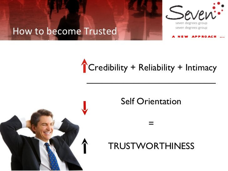 a new approach ... How to become Trusted How to become Trusted Credibility + Reliability + Intimacy ______________________...