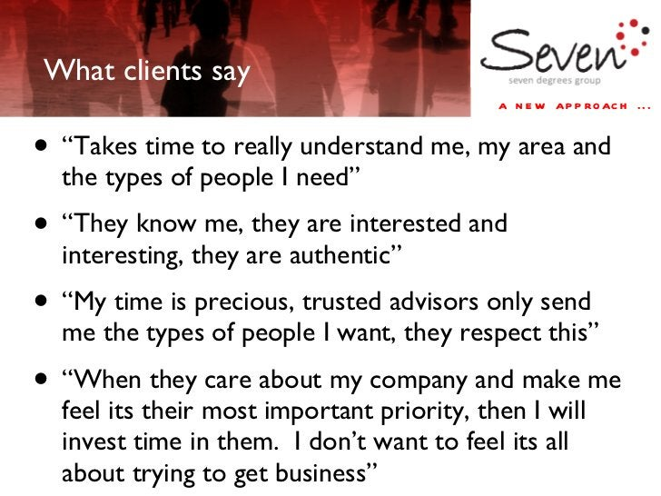 """What clients say <ul><li>""""Takes time to really understand me, my area and the types of people I need""""  </li></ul><ul><li>""""..."""