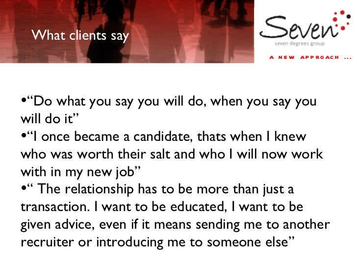 """What clients say <ul><li>"""" Do what you say you will do, when you say you will do it"""" </li></ul><ul><li>"""" I once became a c..."""