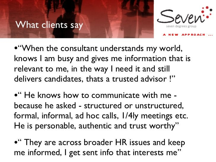 """What clients say <ul><li>""""When the consultant understands my world, knows I am busy and gives me information that is relev..."""