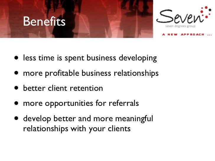 Benefits <ul><li>less time is spent business developing </li></ul><ul><li>more profitable business relationships </li></ul...