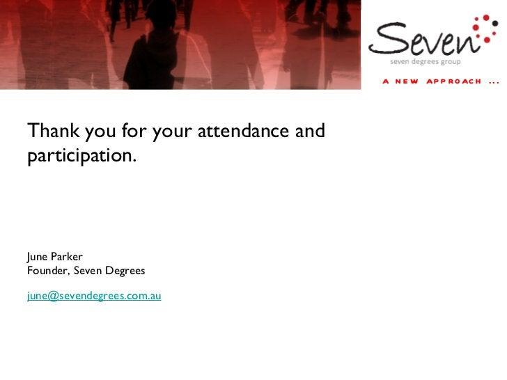 <ul><li>Thank you for your attendance and participation.  </li></ul><ul><li>June Parker </li></ul><ul><li>Founder, Seven D...