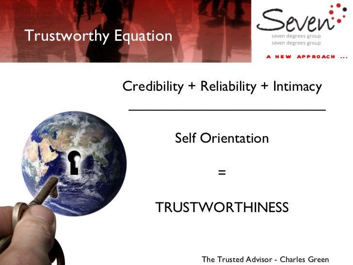 a new approach ... Trustworthy Equation Credibility + Reliability + Intimacy __________________________ Self Orientation =...