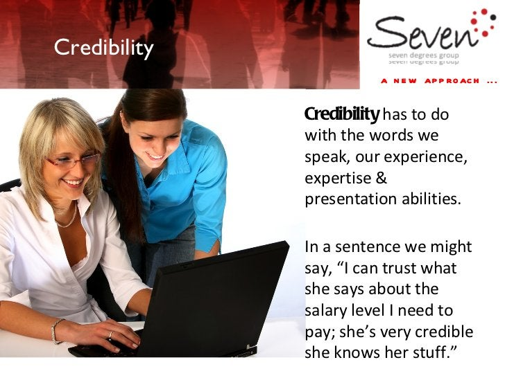a new approach ... Credibility Credibility  has to do with the words we speak, our experience, expertise & presentation ab...