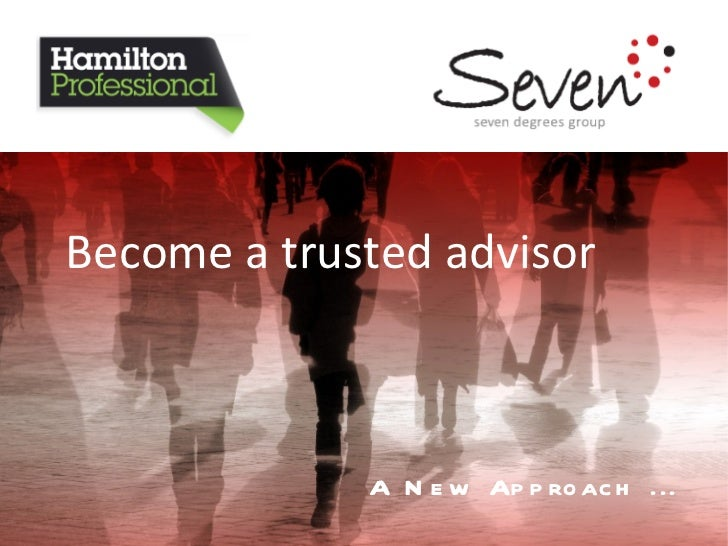 A New Approach ... Become a trusted advisor